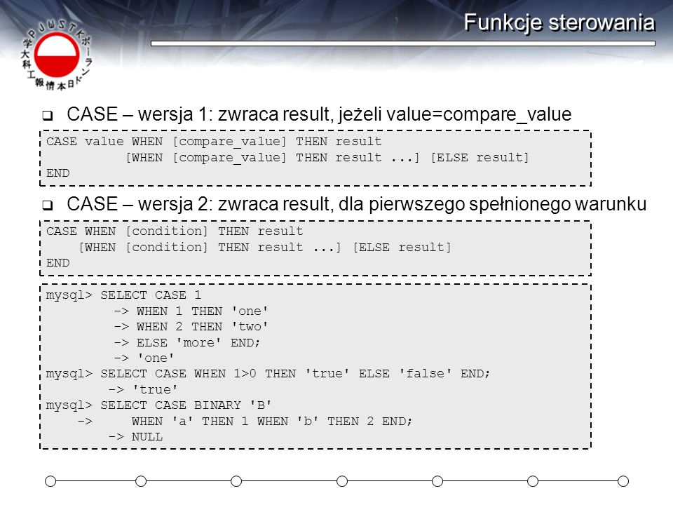 Funkcje sterowania CASE – wersja 1: zwraca result, jeżeli value=compare_value. CASE value WHEN [compare_value] THEN result.